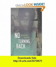 No Turning Back (Puffin Teenage Fiction) (9780140369489) Beverley Naidoo , ISBN-10: 0140369481  , ISBN-13: 978-0140369489 ,  , tutorials , pdf , ebook , torrent , downloads , rapidshare , filesonic , hotfile , megaupload , fileserve