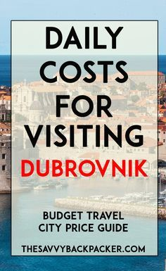 The daily costs of to visit Dubrovnik. Tips for estimating the price of food, hostels, hotels, museums, alcohol & more — City Price Guide Series