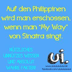"""Auf den Philippinen wird man erschossen, wenn man """"My Way"""" von Sinatra singt - nützliches unnützes Wissen und absolut wahre Fakten von www.u..."""