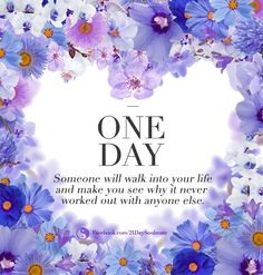 One day someone will walk into your life and make you see why it never worked out with anyone else. #romance #love #soulmate #21DaySoulmate http://Facebook.com/21DaySoulMate