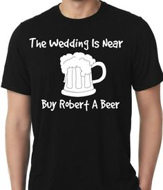 Wedding Shirt- Bachelor Party- Beer Mug- The Wedding is Near Buy Robert A Beer- Personalized by BrideandGroomsCloset on Etsy