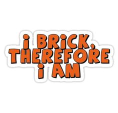 """I Brick, Therefore I am, by Customize My Minifig"" Stickers by ChilleeW 