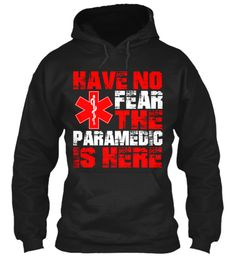 Have No Fear The Paramedic Is Here | Teespring