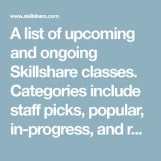 A list of upcoming and ongoing Skillshare classes. Categories include staff picks, popular, in-progress, and recently added.