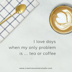 I love days when my only problem is ... tea or coffee.  Coffee quotes, tea quotes, quotes, Motivational quote, inspirational quote, calligraphy quote, fonts, types, typography