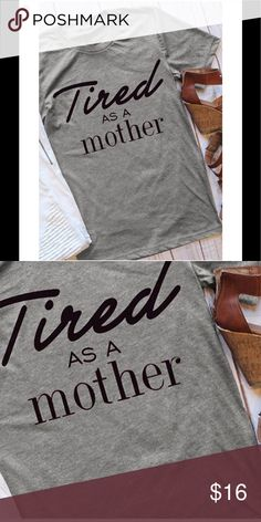 Tired as a mother short sleeve shirt Boutique item. Short sleeve gray t-shirt. Scoop-neck. Polyester material. Comes in clear wrap, but no tag attached to shirt. Super cute for all you wonderful moms! Would be a great gift for a new mom! Tops Tees - Short Sleeve