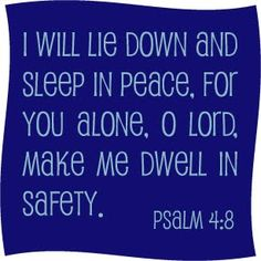 Psalm 4:8, One of my favorites...said many times to my children, and to myself!