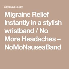 Migraine Relief Instantly in a stylish wristband / No More Headaches – NoMoNauseaBand