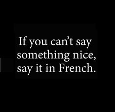 Say it in French. - Daniel laughed at this while I was scrolling through! Worth a pin. :)