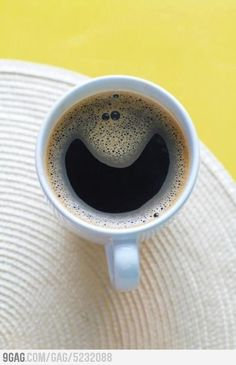 Thats how I feel when I see you too, silly Coffee.