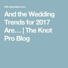 And the Wedding Trends for 2017 Are…   The Knot Pro Blog