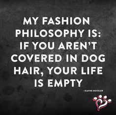 My fashion philosophy is: If you aren't covered in dog hair, your life is empty. I Love Dogs, Puppy Love, Bulldogs, Funny Quotes, Life Quotes, Dog Rules, Animal Quotes, My Animal, Dog Mom