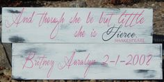 And Though She Be But Little She is Fierece~Shakespeare~Personalized hand painted wood nursery sign by CherryCreekCrafts on Etsy. Custom sizes and colors available.