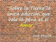 """Frase célebre de amor José  Mujica """"El presidente más pobre del mundo"""","""