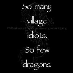So many village idiots - So few dragons