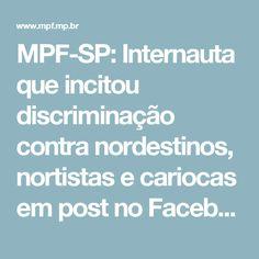 MPF-SP: Internauta que incitou discriminação contra nordestinos, nortistas e cariocas em post no Facebook é condenado pela Justiça — Procuradoria da República em São Paulo