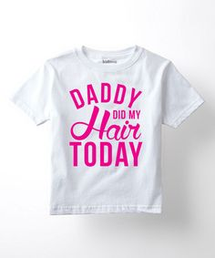 Another great find on #zulily! White 'Daddy Did My Hair Today' Tee - Toddler & Girls #zulilyfinds