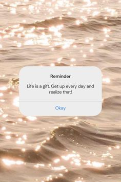 Life is a gift. Get up every day and realize that !