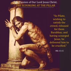 The Passion of Our Lord Jesus Christ 3. THE SCOURGING AT THE ...