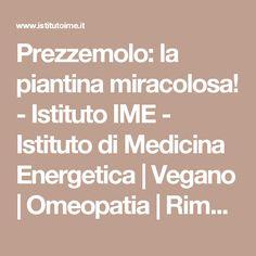 Prezzemolo: la piantina miracolosa! - Istituto IME - Istituto di Medicina Energetica   Vegano   Omeopatia   Rimedi naturali   Benessere   Vegetariano