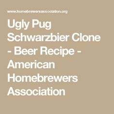 Ugly Pug Schwarzbier Clone - Beer Recipe - American Homebrewers Association