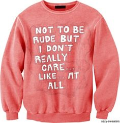 The problem with this sweatshirt is that people would come up to you while you wore it and then tell them how much they love it. not caring about them loving your sweatshirt or not. <-- ok that's funny Funny Sweaters, Funny Sweatshirts, Hoodies, Funny Outfits, Cool Outfits, Funny Clothes, Hipster Outfits, Cute Shirts, Funny Shirts