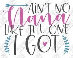 Ain't No Nana Like The One I Got Cut File in SVG, EPS, DXF, JPEG, and PNG