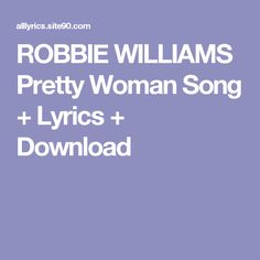 ROBBIE WILLIAMS Pretty Woman Song + Lyrics + Download