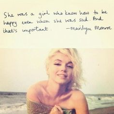 """She was a girl who knew how to be happy even when she was sad. And that's important."" #quotes #marilynmonroe #girltalk"