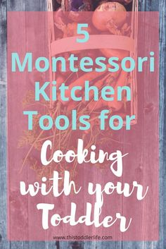Ready to start cooking with your toddler? Here are 5 great recipes and 5 Montessori kitchen tools you can use to get started! #montessori #cookingwithyourtoddler #montessoriactivities #practicallifeskills #practicallife #kitchentools #toddlers #cooking
