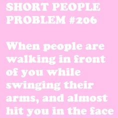 I don't have short people problems but when I read this it sure did make me laugh.<<it's really not funny though Short People Humor, Short People Problems, Short Girl Problems, Short Jokes, Short Girl Quotes, Short Person, Struggle Is Real, It Goes On, I Can Relate