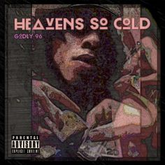"""Heavens So Cold"" Mixtape single, Find on soundcloud under Godly 96."