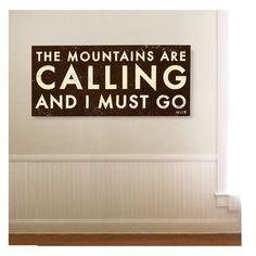 Perfect for a hallway or entryway!    The Mountains are Calling and I Must Go.- Large oversized 20 x 38.  via Etsy.