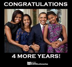 FOUR MORE YEARS!!!!! Yeaaaa!----- What a beautiful family..who cares if they are black, white, yellow or green?  People are people; remember that!!! :0)