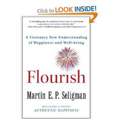 Flourish: A Visionary New Understanding of Happiness and Well-being    I love positive psychology!
