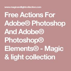 Free Actions For Adobe® Photoshop And Adobe® Photoshop® Elements® - Magic & light collection