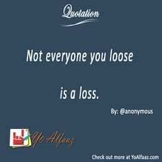YoAlfaaz Quotation  Not everyone you loose is a loss.  #YoAlfaaz #quotation #writer #writersblock #quotations #reader #readers #english #quotelove #quote #quotes #quoteoftheday #quotestoliveby #writersofinstagram #readersofinstagram #motivational #inspirational #motivationalquotes #inspirationalquote #positivequotes