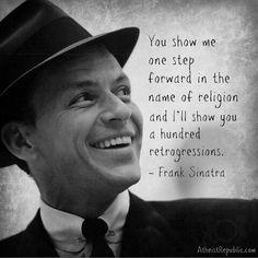 Religion is an impediment for progress. Frank Sinatra