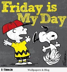 """Friday is my day! (""""Get your Happy on Ya& """") --Peanuts Gang/Snoopy & Charlie Brown - - Snoopy Friday, Snoopy Love, Charlie Brown Peanuts, Charlie Brown And Snoopy, Snoopy And Woodstock, Happy Friday, Peanuts Cartoon, Peanuts Snoopy, Snoopy Cartoon"""