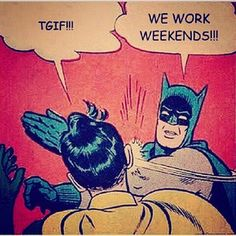 "A small part of you dies when you see all your friends exclaiming ""TGIF"" on Fridays because you work weekends. 