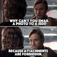 Why can't you email a photo to a Jedi? Because attachments are forbidden.