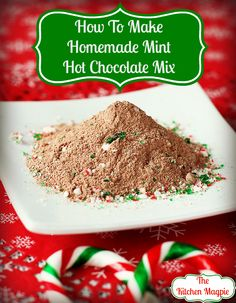 How To Make Homemade Mint Hot Chocolate Mix! Mmmm minty chocolate goodness! | The Kitchen Magpie #recipes