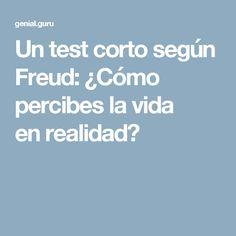 Untest corto según Freud: ¿Cómo percibes lavida enrealidad?