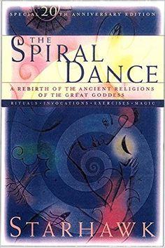 The Spiral Dance: A Rebirth of the Ancient Religion of the Goddess: 20th Anniversary Edition: Starhawk: 9780676974676: Amazon.com: Books