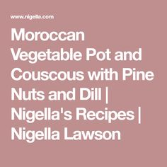 Moroccan Vegetable Pot and Couscous with Pine Nuts and Dill | Nigella's Recipes | Nigella Lawson