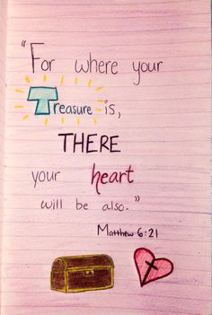 Matthew 6:21  Investing my heart in the greatest treasure of all <3