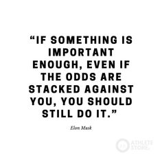 If something is important enough, even if the odds are stacked against you. You should still do it- Elon Musk . . Visit us on www.athletestore.ca . . . #motivation #healthy #bodybuilding #health #fitspo #training #love #lifestyle #gymlife #quotes #quarantine #fitnessmotivation #fitness #quoteoftheday #fitnessfamily #fitgram #fitnesslife Elon Musk, Quote Of The Day, Fitspo, Bodybuilding, Fitness Motivation, Training, Lifestyle, Healthy, Quotes