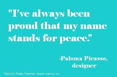 baby name quotes; baby name Paloma; girl name Paloma; baby names that mean peace Girl Names, Baby Names, Name Quotes, Funny Names, Positive Outlook, Picasso, Meant To Be, Branding Design, Positivity