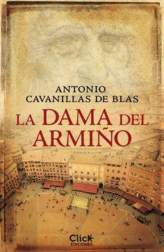 La dama del armiño, de Antonio Cavanillas de Blas. El relato de una vida extraordinaria, una época apasionante y un hombre adelantado a su tiempo.