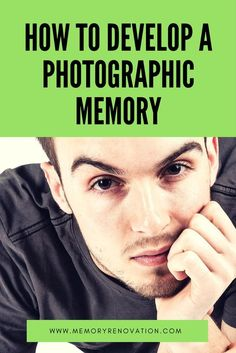 How To Develop A Photographic Memory http://www.memoryrenovation.com/how-to-develop-a-photographic-memory/